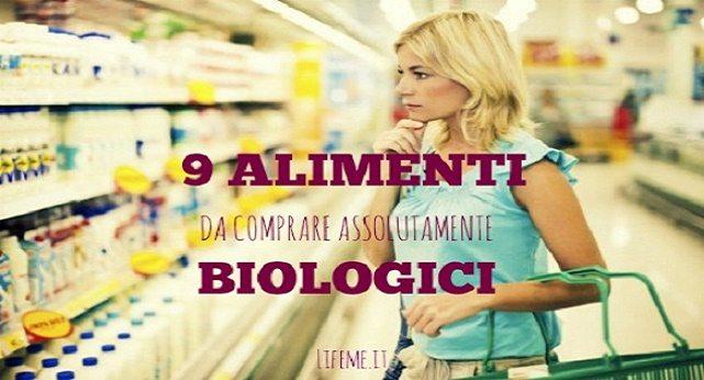 ATTENZIONE – ECCO I NOVE ALIMENTI DA COMPRARE ASSOLUTAMENTE BIOLOGICI