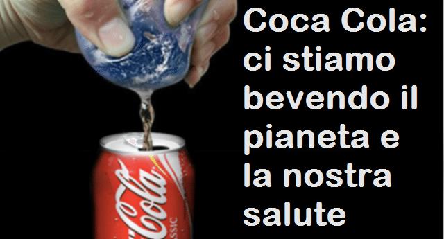 Coca Cola: ci stiamo bevendo il pianeta e la nostra salute