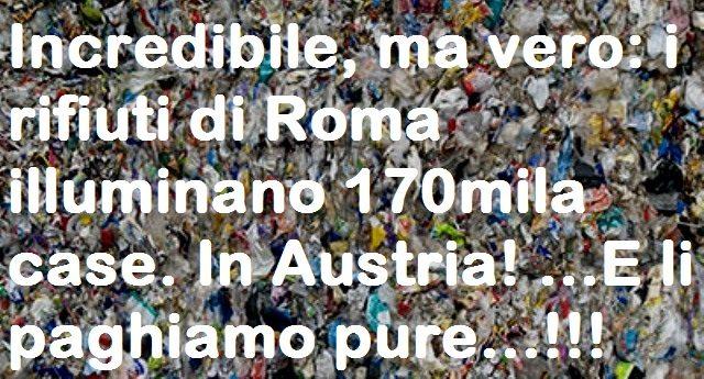 Incredibile, ma vero: i rifiuti di Roma illuminano 170mila case. In Austria! …E li paghiamo pure…!!!
