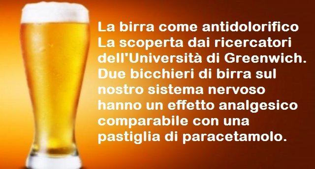 La birra come antidolorifico – La scoperta dai ricercatori dell'Università di Greenwich. Due bicchieri di birra sul nostro sistema nervoso hanno un effetto analgesico comparabile con una pastiglia di paracetamolo.