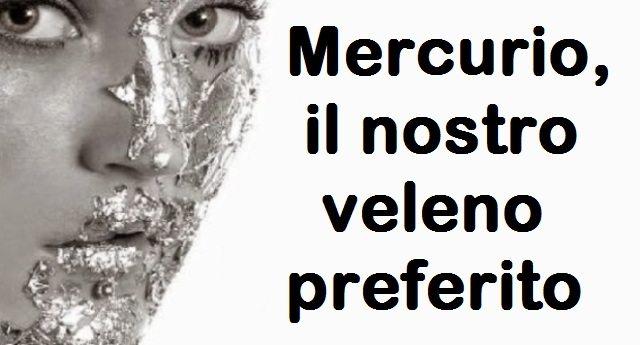 Mercurio – il nostro veleno preferito