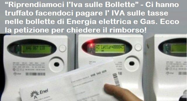 """""""Riprendiamoci l'Iva sulle Bollette"""" – Ci hanno truffato facendoci pagare l' IVA sulle tasse nelle bollette di Energia elettrica e Gas. Ecco la petizione per chiedere il rimborso!"""