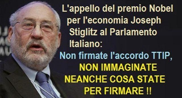 L'appello del Nobel per l'economia Joseph Stiglitz al Parlamento Italiano: Non firmate l'accordo TTIP, NON IMMAGINATE NEANCHE COSA STATE PER FIRMARE !! – E infatti, il Governo Italiano chiede ufficialmente di continuare trattative !!