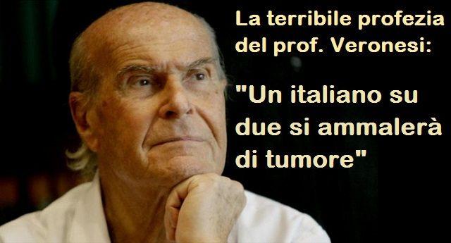 """La terribile profezia del prof. Umberto Veronesi. """"Un italiano su due si ammalerà di tumore"""""""