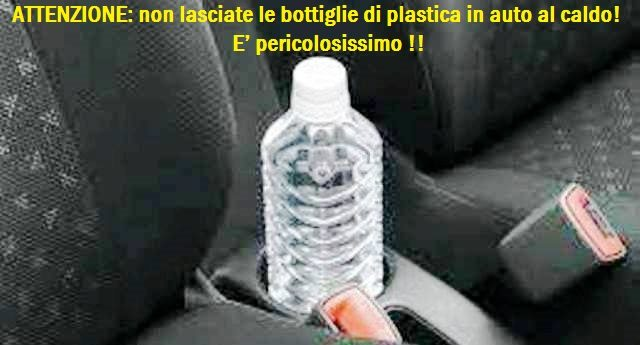 ATTENZIONE: non lasciate le bottiglie di plastica in auto al caldo! E' pericolosissimo !!