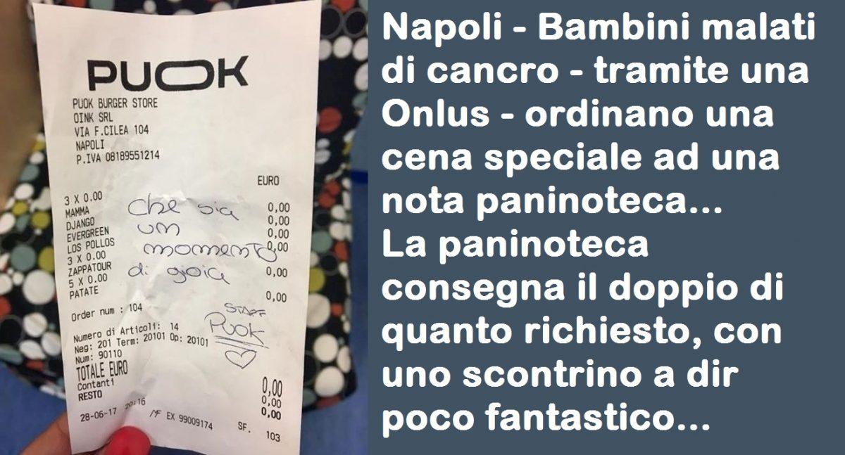 Napoli – Bambini malati di cancro – tramite una Onlus – ordinano una cena speciale ad una nota paninoteca. La paninoteca consegna il doppio di quanto richiesto, con uno scontrino a dir poco fantastico…