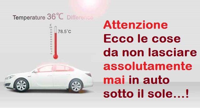 Attenzione – Ecco le cose da non lasciare assolutamente mai in auto sotto il sole…!