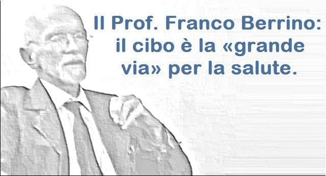 Il Prof. Franco Berrino: il cibo è la «grande via» per la salute.