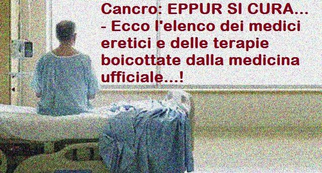 Cancro: EPPUR SI CURA… – Ecco l'elenco dei medici eretici e delle terapie boicottate dalla medicina ufficiale…!