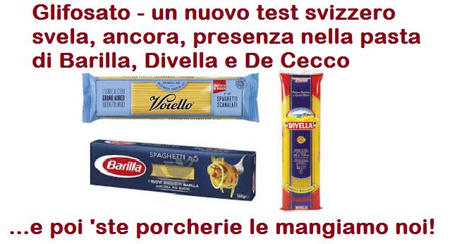 Glifosato – Un nuovo test svizzero svela, ancora una volta, presenza nella pasta di Barilla, Divella e De Cecco – …e 'ste porcherie le dobbiamo mangiare noi!