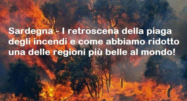 Sardegna – I retroscena della piaga degli incendi e come abbiamo ridotto una delle regioni più belle al mondo!
