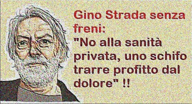 """Gino Strada: """"No alla sanità per lucrare, uno schifo trarre profitto dal dolore"""" – E infatti ecco che si inventano i medici che """"più vaccini più guadagni"""" la vergognosa e assurda idea di trasformare la sanità in una corsa al profitto!"""