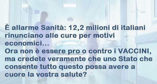È allarme Sanità: 12,2 milioni di italiani rinunciano alle cure per motivi economici. Ora non è essere pro o contro i VACCINI, ma credete veramente che uno Stato che consente tutto questo possa avere a cuore la vostra salute?