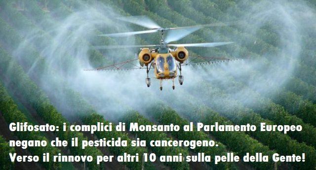 Glifosato: i complici di Monsanto al Parlamento Europeo negano che il pesticida sia cancerogeno. Verso il rinnovo per altri 10 anni sulla pelle della Gente!
