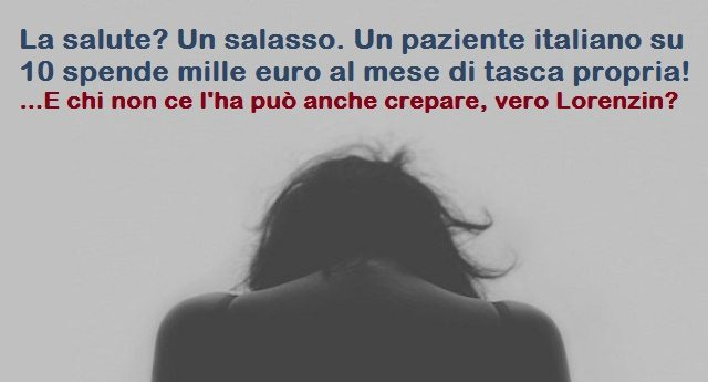 La salute? Un salasso. Un paziente italiano su 10 spende mille euro al mese di tasca propria! …E chi non ce l'ha può anche crepare, vero Lorenzin?