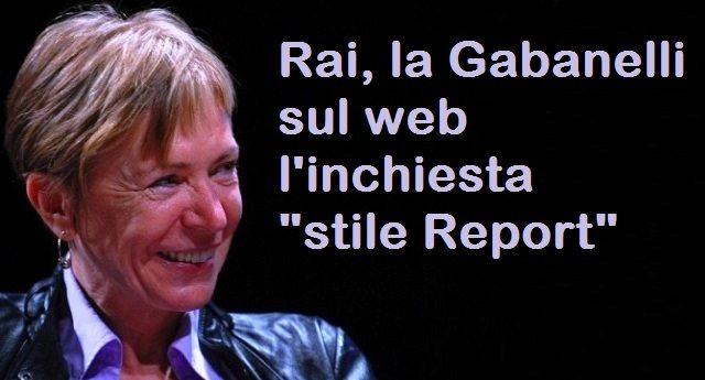 """Rai, la Gabanelli sul web l'inchiesta """"stile Report"""""""
