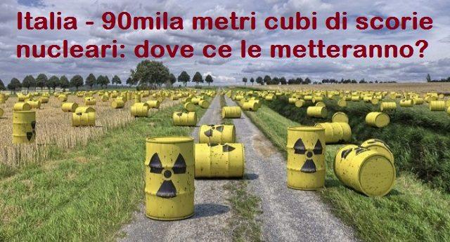 Italia – 90mila metri cubi di scorie nucleari: dove ce le metteranno?