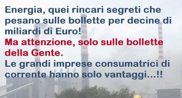 Energia, quei rincari segreti che pesano sulle bollette per decine di miliardi di Euro! Ma attenzione, solo sulle bollette della Gente. Le grandi imprese consumatrici di corrente hanno solo vantaggi…!!