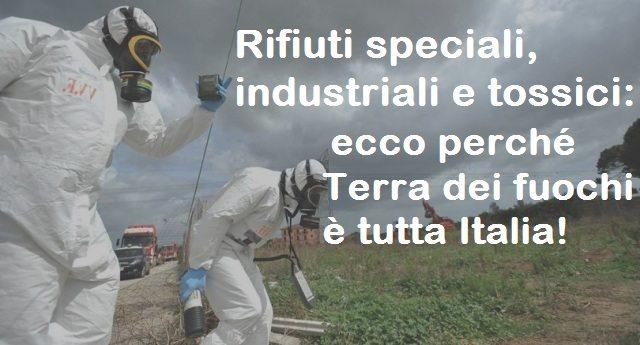 Rifiuti speciali, industriali e tossici: ecco perché Terra dei fuochi è tutta Italia!