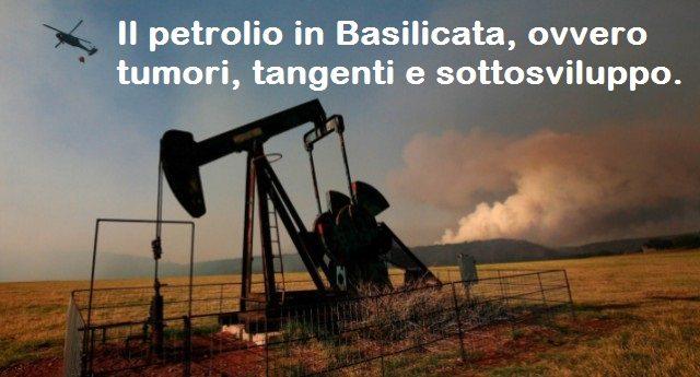 Il petrolio in Basilicata, ovvero tumori, tangenti e sottosviluppo.