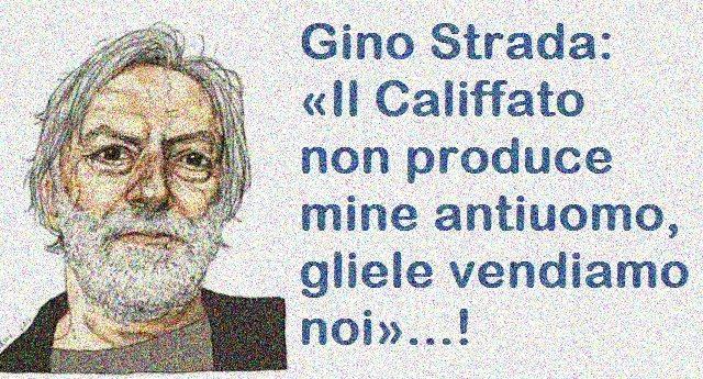 Gino Strada: «Il Califfato non produce mine antiuomo, gliele vendiamo noi»…!