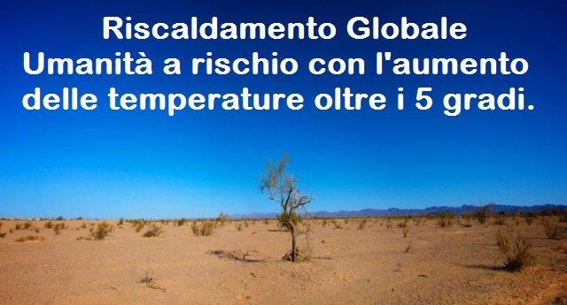 """Riscaldamento Globale – Umanità a rischio con l'aumento delle temperature oltre i 5 gradi. Per gli esperti: """"il Pianeta va incontro ad una catastrofe"""""""