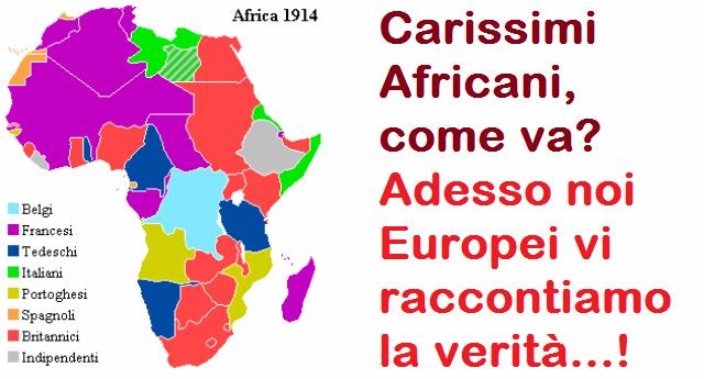 Carissimi Africani, come va? adesso noi Europei vi raccontiamo la verità…!