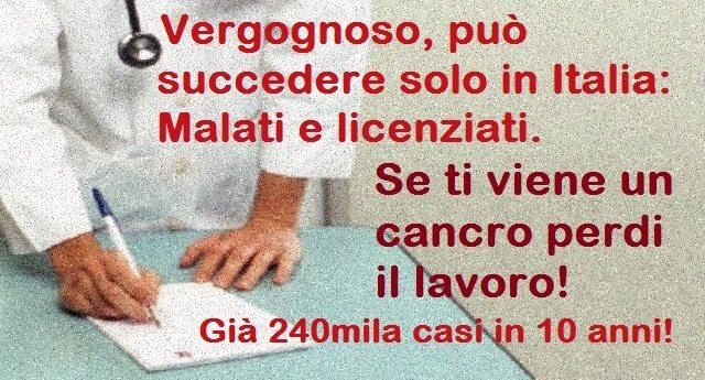 Vergognoso, può succedere solo in Italia – Malati e licenziati. Se ti viene un cancro perdi il lavoro! Già 240mila casi in 10 anni!