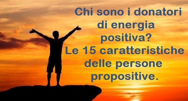 Chi sono i donatori di energia positiva? Le 15 caratteristiche delle persone propositive.