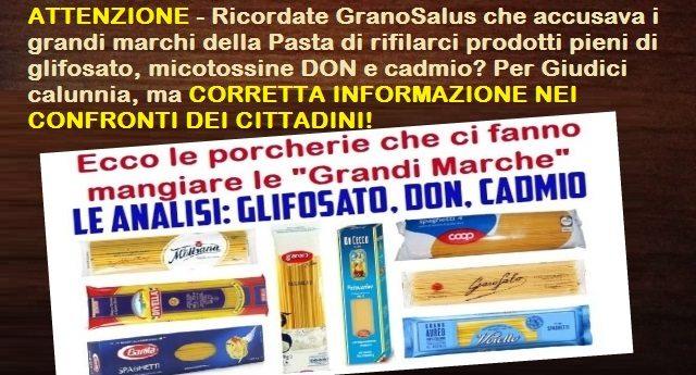 ATTENZIONE – Ricordate GranoSalus che accusava i grandi marchi della Pasta di rifilarci prodotti pieni di glifosato, micotossine DON e cadmio? Per Giudici calunnia, ma CORRETTA INFORMAZIONE NEI CONFRONTI DEI CITTADINI!