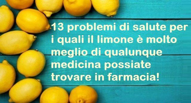 13 problemi di salute per i quali il limone è molto meglio di qualunque medicina possiate trovare in farmacia.