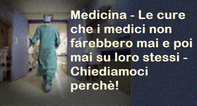 Medicina – Le cure che i medici non farebbero mai e poi mai su loro stessi – Chiediamoci perchè!
