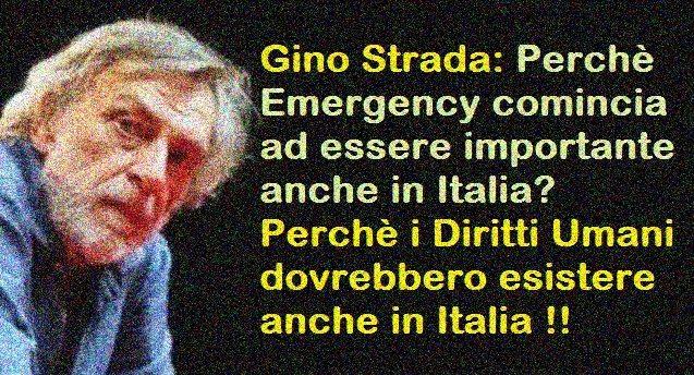 Gino Strada: Perchè Emergency comincia ad essere importante anche in Italia? Perchè i Diritti Umani dovrebbero esistere anche in Italia !!