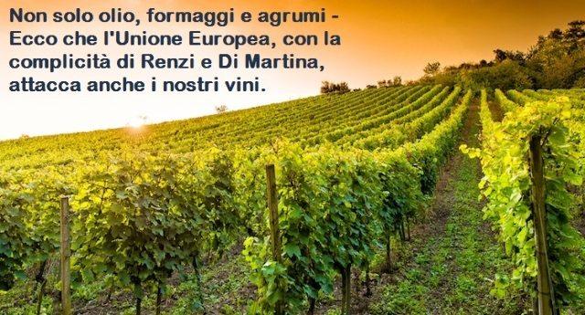 Non solo olio, formaggio e agrumi – Ecco che l'Unione Europea, con la complicità di Renzi e Di Martina, attacca anche il nostro vino.