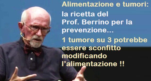 Alimentazione e tumori: la ricetta del Prof. Berrino per la prevenzione – 1 tumore su 3 potrebbe essere sconfitto modificando l'alimentazione.