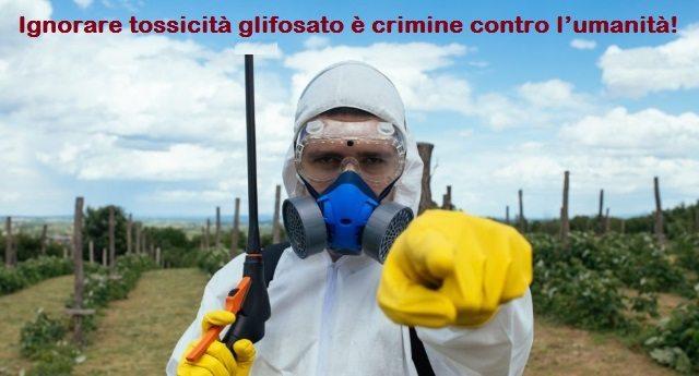 Ignorare la tossicità del glifosato è crimine contro l'umanità!