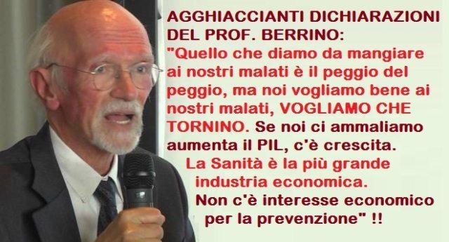 """LE AGGHIACCIANTI DICHIARAZIONI DEL PROF. BERRINO – """"Quello che diamo da mangiare ai nostri malati è il peggio del peggio, ma noi vogliamo bene ai nostri malati, VOGLIAMO CHE TORNINO. Se noi ci ammaliamo aumenta il PIL, c'è crescita. La Sanità è la più grande industria economica. Non c'è interesse economico per la prevenzione"""" !!"""
