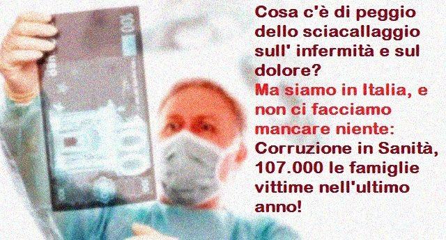 Cosa c'è di peggio dello sciacallaggio sulla malattia e sul dolore? Ma siamo in Italia, e non ci facciamo mancare niente: Corruzione in Sanità, 107.000 le famiglie vittime solo nell'ultimo anno!