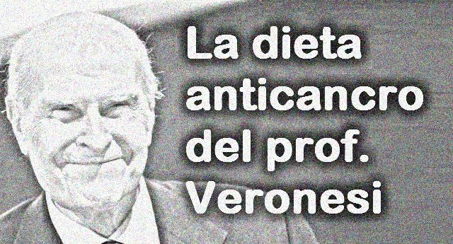 La dieta anticancro del prof. Veronesi