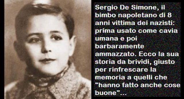 """Sergio De Simone, il bimbo napoletano di 8 anni vittima dei nazisti: prima usato come cavia umana e poi barbaramente ammazzato. Ecco la sua storia da brividi, giusto per rinfrescare la memoria a quelli che """"hanno fatto anche cose buone""""…"""