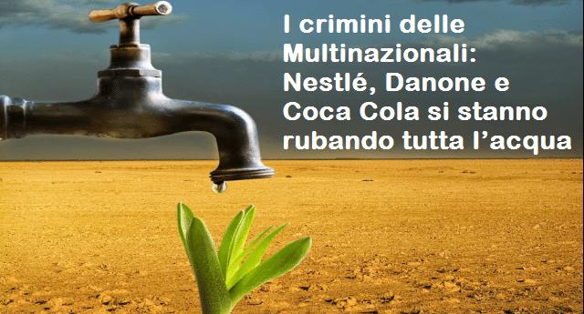 I crimini delle Multinazionali: Nestlé, Danone e Coca Cola si stanno rubando tutta l'acqua