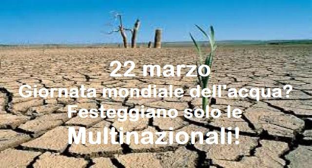 22 marzo Giornata mondiale dell'acqua? Una beata minchia – Furto d'acqua: le mani delle multinazionali su un bene comune!