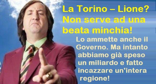 La Torino – Lione? Non serve ad una beata minchia – Lo ammette anche il Governo. Ma intanto abbiamo già speso un miliardo e fatto incazzare un'intera regione!